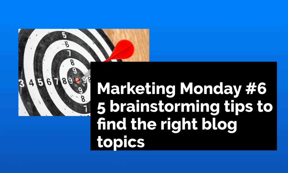 5 Brainstorming Tips to Help You Find the Right Blog Topic