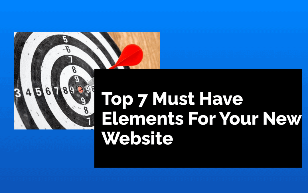 Top 7 Must Have Elements For Your New Website